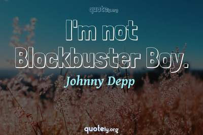 Photo Quote of I'm not Blockbuster Boy.