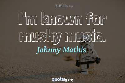 Photo Quote of I'm known for mushy music.