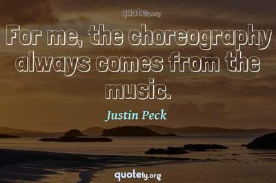 Photo Quote of For me, the choreography always comes from the music.
