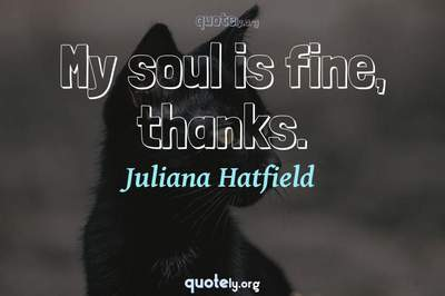Photo Quote of My soul is fine, thanks.