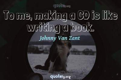 Photo Quote of To me, making a CD is like writing a book.