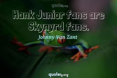 Photo Quote of Hank Junior fans are Skynyrd fans.