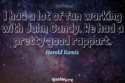 Photo Quote of I had a lot of fun working with John Candy. We had a pretty good rapport.