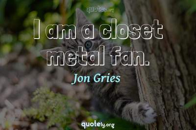Photo Quote of I am a closet metal fan.