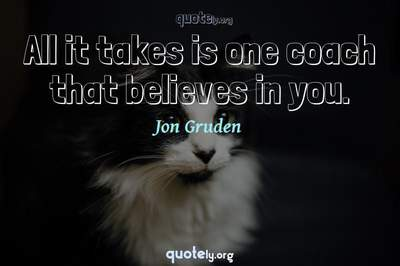 Photo Quote of All it takes is one coach that believes in you.