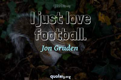 Photo Quote of I just love football.