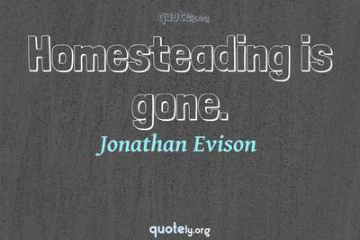 Photo Quote of Homesteading is gone.