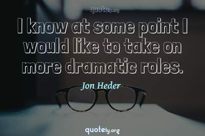 Photo Quote of I know at some point I would like to take on more dramatic roles.