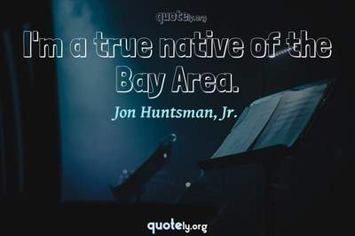 Photo Quote of I'm a true native of the Bay Area.