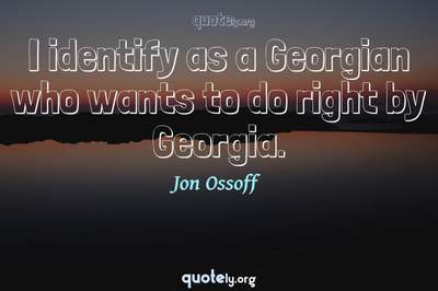 Photo Quote of I identify as a Georgian who wants to do right by Georgia.
