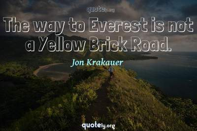 Photo Quote of The way to Everest is not a Yellow Brick Road.