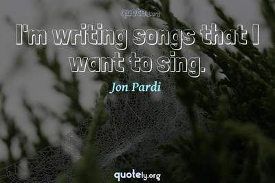 Photo Quote of I'm writing songs that I want to sing.