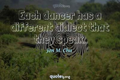 Photo Quote of Each dancer has a different dialect that they speak.