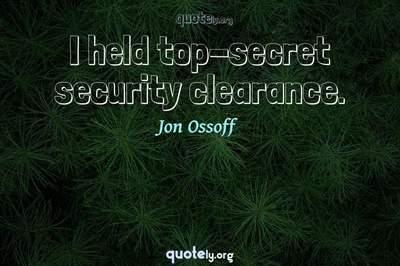Photo Quote of I held top-secret security clearance.