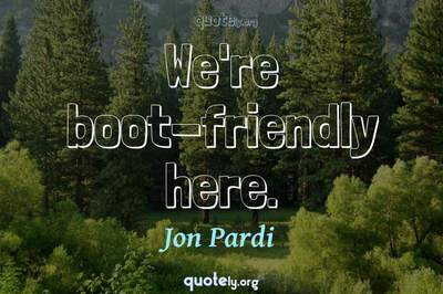 Photo Quote of We're boot-friendly here.
