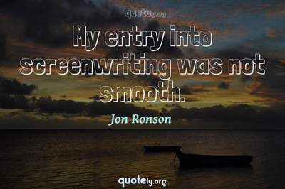 Photo Quote of My entry into screenwriting was not smooth.