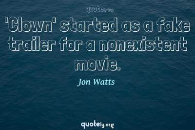 Photo Quote of 'Clown' started as a fake trailer for a nonexistent movie.