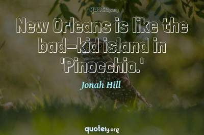 Photo Quote of New Orleans is like the bad-kid island in 'Pinocchio.'