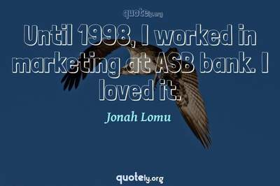 Photo Quote of Until 1998, I worked in marketing at ASB bank. I loved it.