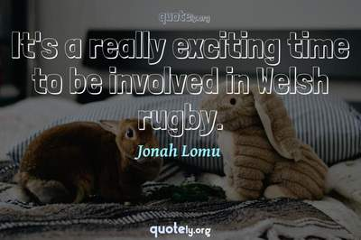 Photo Quote of It's a really exciting time to be involved in Welsh rugby.
