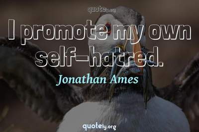 Photo Quote of I promote my own self-hatred.