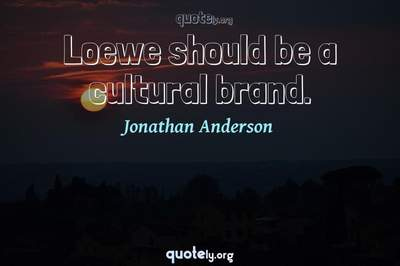 Photo Quote of Loewe should be a cultural brand.