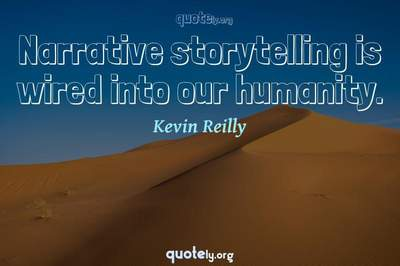 Photo Quote of Narrative storytelling is wired into our humanity.