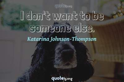 Photo Quote of I don't want to be someone else.