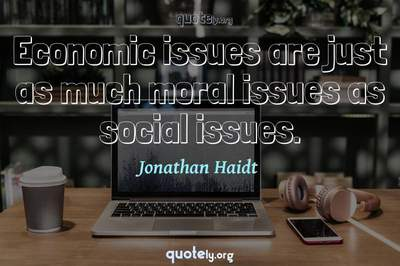 Photo Quote of Economic issues are just as much moral issues as social issues.