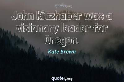 Photo Quote of John Kitzhaber was a visionary leader for Oregon.