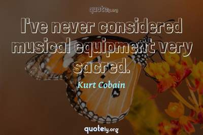 Photo Quote of I've never considered musical equipment very sacred.
