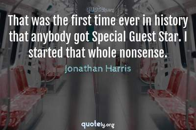 Photo Quote of That was the first time ever in history that anybody got Special Guest Star. I started that whole nonsense.