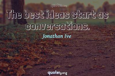 Photo Quote of The best ideas start as conversations.