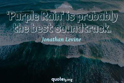 Photo Quote of 'Purple Rain' is probably the best soundtrack.