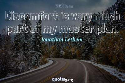Photo Quote of Discomfort is very much part of my master plan.