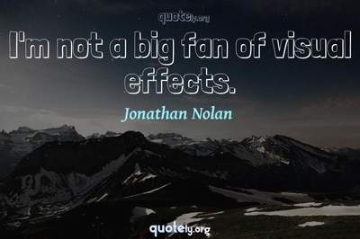 Photo Quote of I'm not a big fan of visual effects.
