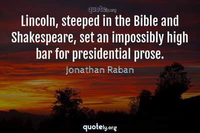 Photo Quote of Lincoln, steeped in the Bible and Shakespeare, set an impossibly high bar for presidential prose.