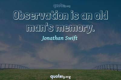 Photo Quote of Observation is an old man's memory.
