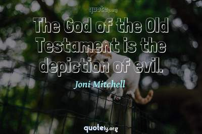Photo Quote of The God of the Old Testament is the depiction of evil.