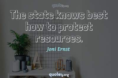 Photo Quote of The state knows best how to protect resources.
