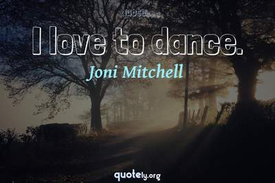 Photo Quote of I love to dance.