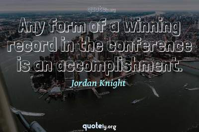 Photo Quote of Any form of a winning record in the conference is an accomplishment.