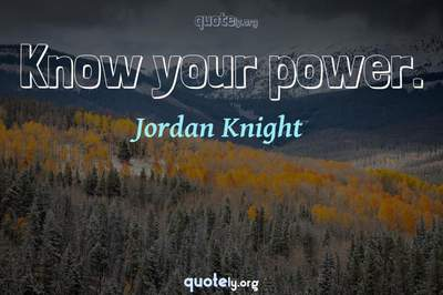 Photo Quote of Know your power.