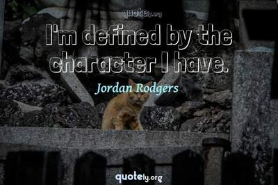Photo Quote of I'm defined by the character I have.
