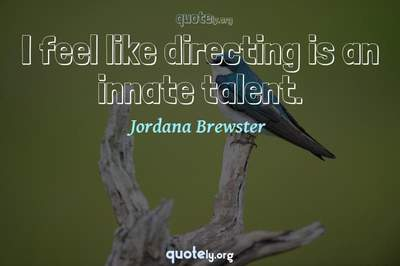 Photo Quote of I feel like directing is an innate talent.