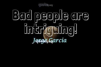 Photo Quote of Bad people are intriguing!