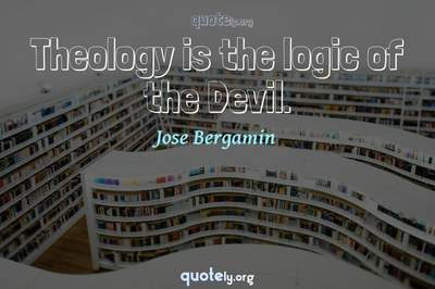 Photo Quote of Theology is the logic of the Devil.