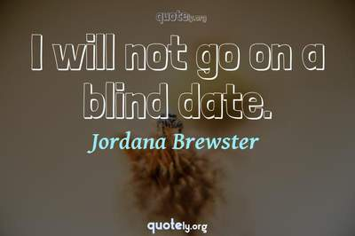 Photo Quote of I will not go on a blind date.