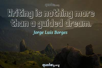 Photo Quote of Writing is nothing more than a guided dream.