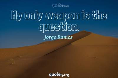 Photo Quote of My only weapon is the question.